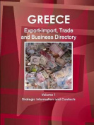 Greece Export-Import, Trade and Business Directory Volume 1 Strategic Information and Contacts