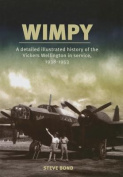 Wimpy - A Detailed Illustrated History of the Vickers Wellington in Service, 1938-1953