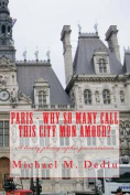 Paris - Why So Many Call This City Mon Amour?