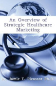 An Overview of Strategic Health Care Marketing