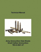 Army Ammunition Data Sheets for Small Caliber Ammunition