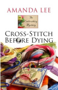 Cross-Stitch Before Dying  [Large Print]