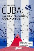 Cuba: La Revolucion Que No Fue [Spanish]