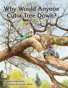 Why Would Anyone Want to Cut a Tree Down?