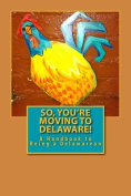 So, You're Moving to Delaware!