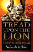 Tread Upon the Lion the Story of Tommie Titcombe