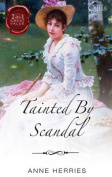 Tainted By Scandal/An Improper Companion/A Wealthy Widow