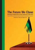 The Future We Chose. Emerging Perspectives on the Centenary of the ANC