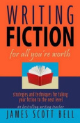 Writing Fiction for All You're Worth