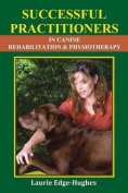 Successful Practitioners in Canine Rehabilitation & Physiotherapy