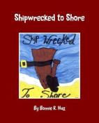 Shipwrecked to Shore