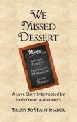 We Missed Dessert