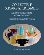 Collectible Sugars & Creamers  : An Identification Guide to American Glassware Volume One