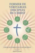 Former de Veritables Disciples Du Christ [FRE]