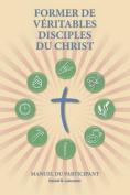 Former de Veritables Disciples Du Christ - Participant Guide [FRE]