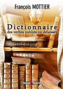 Dictionnaire Des Verbes Oublies Ou Delaisses [FRE]