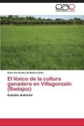 El Lexico de La Cultura Ganadera En Villagonzalo  [Spanish]