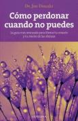 Como Perdonar Cuando No Puedes (Vivir Mejor  [Spanish]