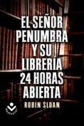 El Sr. Penumbra y su Libreria 24 Horas Abierta  [Spanish]