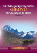 The Politics of Everyday Life in Gikuyu Popular Musice of Kenya 1990-2000