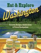 Eat & Explore Washington  : Favorite Recipes, Celebrations and Travel Destinations