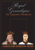 Royal Genealogies - The Legitimist's Handbook