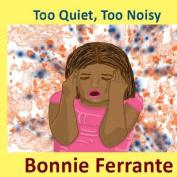 Too Quiet, Too Noisy