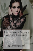 Leave Your Money on the Dresser