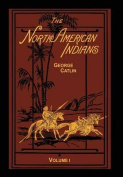 The North American Indians Volume 1 of 2