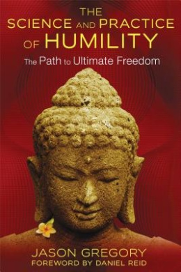 The Science and Practice of Humility: The Path to Ultimate Freedom