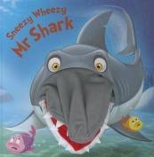 Sneezy Wheezy Mr Shark (Hand Puppet Books) [Board book]