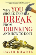 Why You Should Take a Break from Drinking and How to Do It