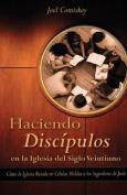 Haciendo Discipulos En La Iglesia del Siglo Veintiuno [Spanish]