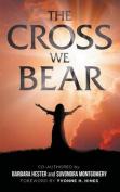 The Cross We Bear