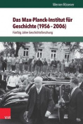 Das Max-Planck-Institut Fur Geschichte (1956-2006) [GER]