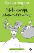 Nokulunga, Mother of Goodness