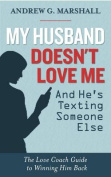 My Husband Doesn't Love Me and He's Texting Someone Else