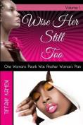 Wise Her Still Too: Volume I