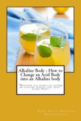 Alkaline Body - How to Change an Acid Body Into an Alkaline Body [Large Print]