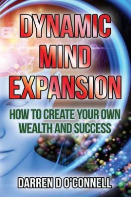 Dynamic Mind Expansion: How to Create Your Own Wealth and Success