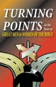 Turning Points in the Lives of Great Men and Women of the Bible