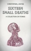 Sixteen Small Deaths