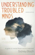 Understanding Troubled Minds Updated Edition A guide to mental il