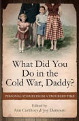 What Did You Do in the Cold War Daddy?
