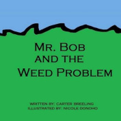 Mr. Bob and the Weed Problem