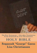 The New Testament Cherokee Translation from Sequoyah by Lisa Christiansen
