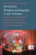 Kirchliche Religionspadagogik in Der Schweiz [GER]