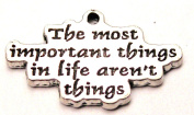 The Most Important Things in Life Aren't Things Inspirational Pewter Charm