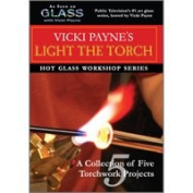 Glass with Vicki Payne Light the Torch Beadmaking Dvd