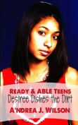Ready & Able Teens  : Desiree Dishes the Dirt